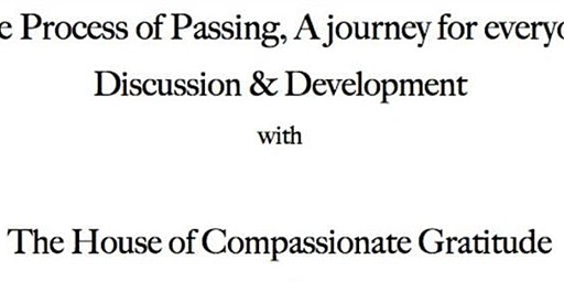 The Process of Passing, A journey for everyone. An open house