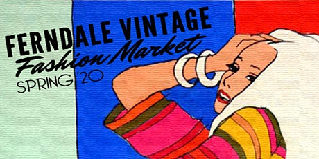 Ferndale Vintage Fashion Market Spring 2020 Preview Shopping Party tickets
