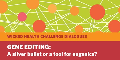 Gene Editing: A silver bullet or a tool for eugenics? tickets