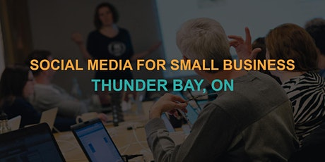 Social Media for Small Business: Thunder Bay Workshop tickets