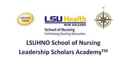 LSUHNO School of Nursing Leadership Scholars Academy™ tickets