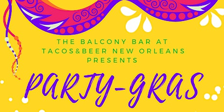 Party-Gras at Tacos & Beer New Orleans (Babylon/Chaos/Muses) tickets
