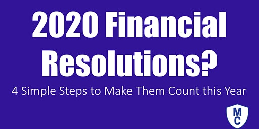 Financial Planning Workshops: 2020 Financial Resolutions? 4 Simple Steps to Make Them Count this Year