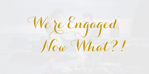 We're Engaged, Now What?!