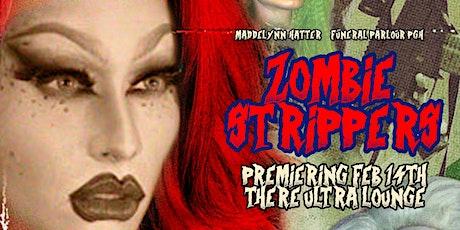 Zombie Strippers - w/ Maddelynn Hatter tickets