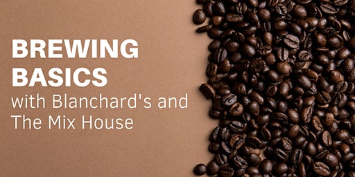 Brewing Basics with Blanchard's + The Mix House