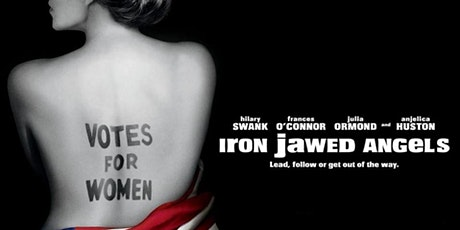 IRON JAWED ANGELS MOVIE  w/POPCORN. DOORS OPEN 2:30PM tickets