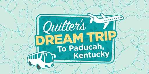 Quilter's Dream Bus Trip to Paducah, KY Quilt Show 2020