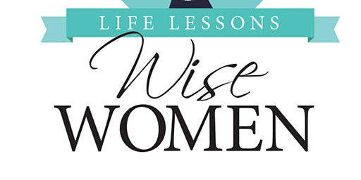 Wise Women - Life Lessons:  Women's Lunch Discussion Series