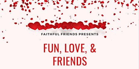 Fun, Love, & Friends tickets