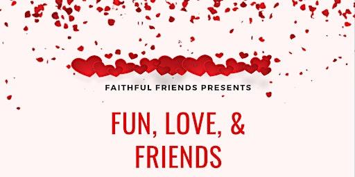 Fun, Love, & Friends