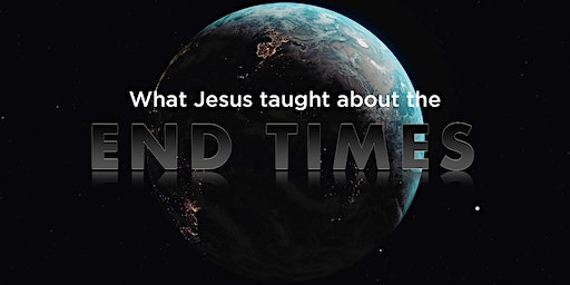 What Jesus Taught About The End Times
