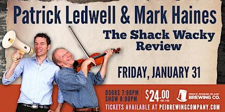 Ledwell & Haines: The Shack Wacky Review /  Friday, January 31st, 2020 tickets