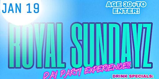 ROYAL SUNDAYZ: DAY PARTY EXPERIENCE!!