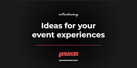 Ideas for your event experiences by Youcanevent.com tickets