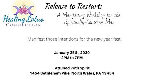 Men's Workshop: Release to Restart, A Manifestation Workshop