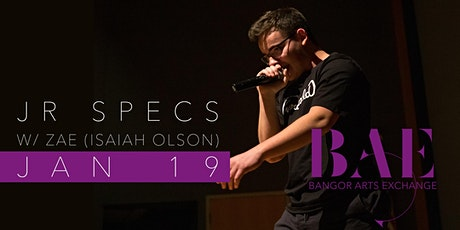 JR SPECS w/ ZAE (Isaiah Olson) at the Bangor Arts Exchange tickets