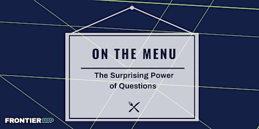 On the Menu: {The Surprising Power of Questions}