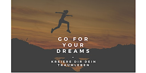 GO FOR YOUR DREAMS!