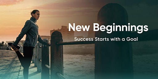 New Beginnings; Success Starts with a Goal