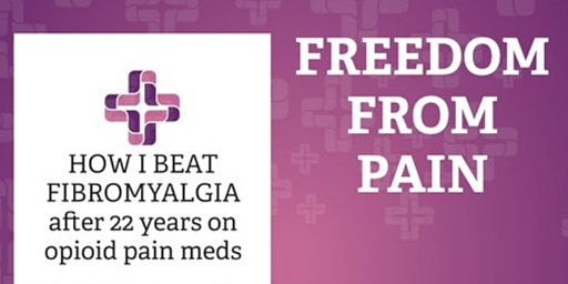 FREEDOM FROM PAIN -- How I beat Fibromyalgia after 22 years of agony