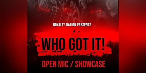 WHO GOT IT! open mic/showcase slots