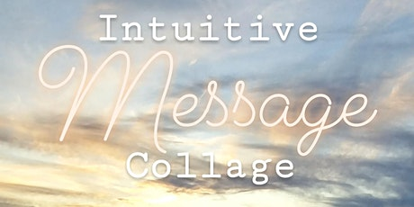 Intuitive MESSAGE Collage   * Focusing on 5 areas of your life* tickets