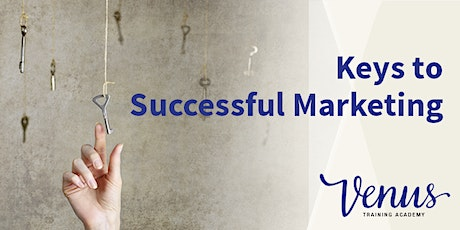 Venus Academy Wellington - Keys to Successful Marketing - 24th July 2020 tickets