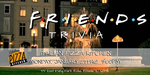 Friends Trivia at Italian Pizza Kitchen