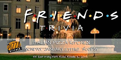 Friends Trivia at Italian Pizza Kitchen