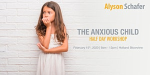 The Anxious Child Half-day Workshop with Alyson Schafer