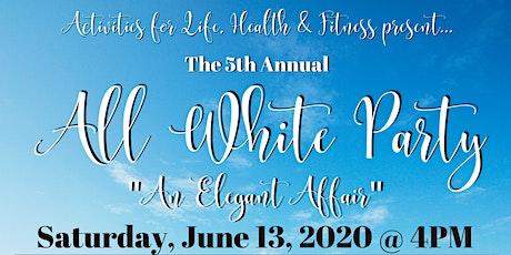 """5th Annual All White Party ~ """"An Elegant Affair"""" tickets"""