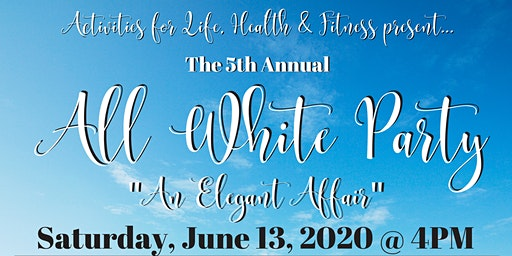"5th Annual All White Party ~ ""An Elegant Affair"""