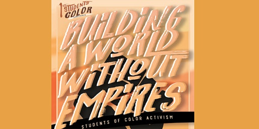 1st Annual Students of Color Conference: Building a World Without Empires