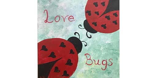 "Kids Open Paint (6yrs+) ""Love Bugs"""