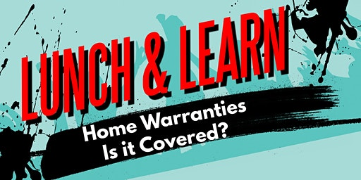 Lunch & Learn: Home Warranties- Is it Covered?