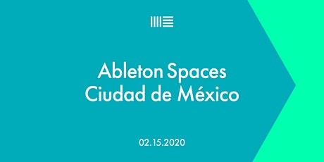 Ableton Spaces Ciudad de México tickets