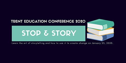 Trent Education Conference 2020: Stop and Story