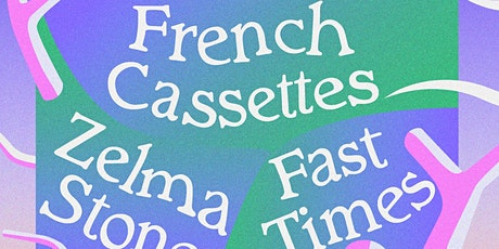 FRENCH CASSETTES with ZELMA STONE and Fast Times tickets