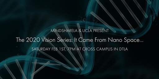 MindshareLA & UCLA Present: It Came From Nano Space…