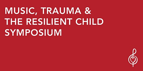 Music, Trauma & the Resilient Child Symposium tickets