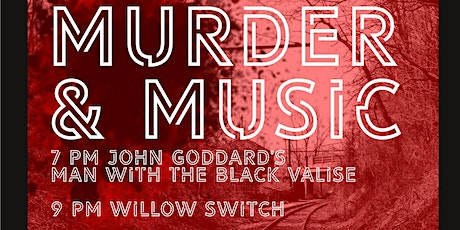 Murder & Music: John Goddard's Man with the Black Valise with Willow Switch tickets
