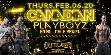 Outlaws presents the CANADIAN PLAYBOYZ AN ALL MALE REVIEW tickets