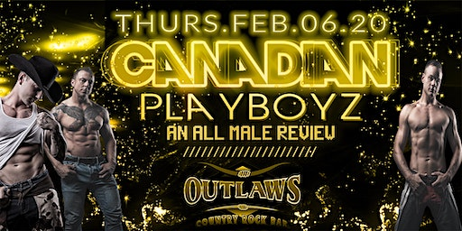 Outlaws presents the CANADIAN PLAYBOYZ AN ALL MALE REVIEW