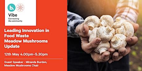 Leading Innovation in Food Waste: Meadow Mushrooms tickets