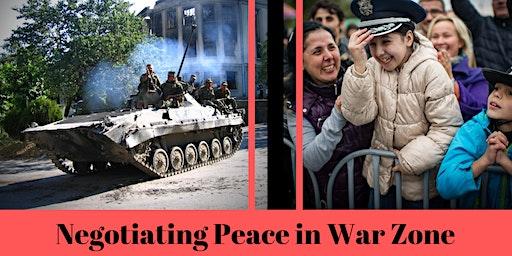 Talking Points: I Helped Negotiate Peace in a War Zone