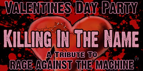 VALENTINES DAY w/ KILLING IN THE NAME OF A Rage Against the Machine Tribute tickets