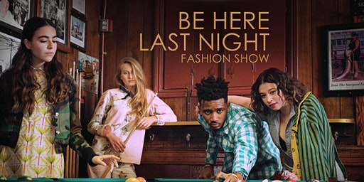 """Be Here Last Night"" Fashion Show + Celebration"