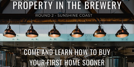 Property in the Brewery - Sunshine Coast Edition - Round 2!