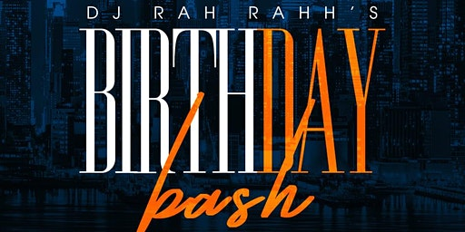 DJ Rah Rahh's BirthDAY Bash!